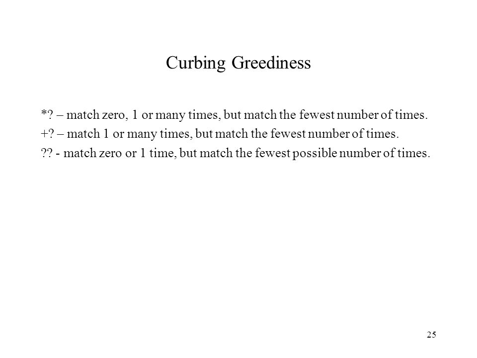 25 Curbing Greediness *. – match zero, 1 or many times, but match the fewest number of times.