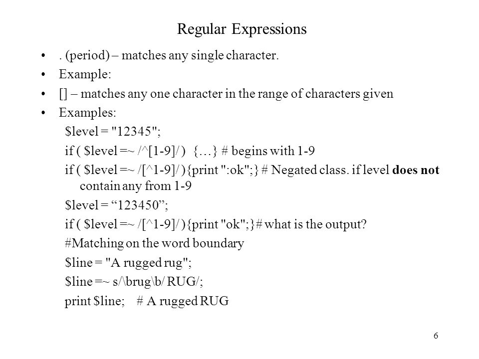 6 Regular Expressions. (period) – matches any single character.