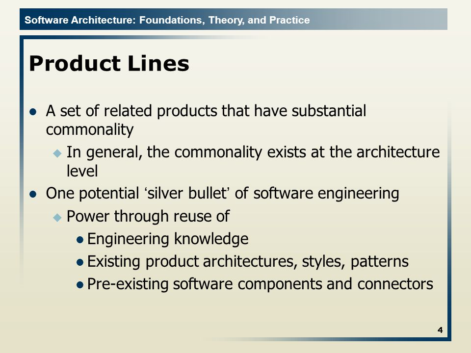Software Architecture: Foundations, Theory, and Practice Product Lines A set of related products that have substantial commonality u In general, the c