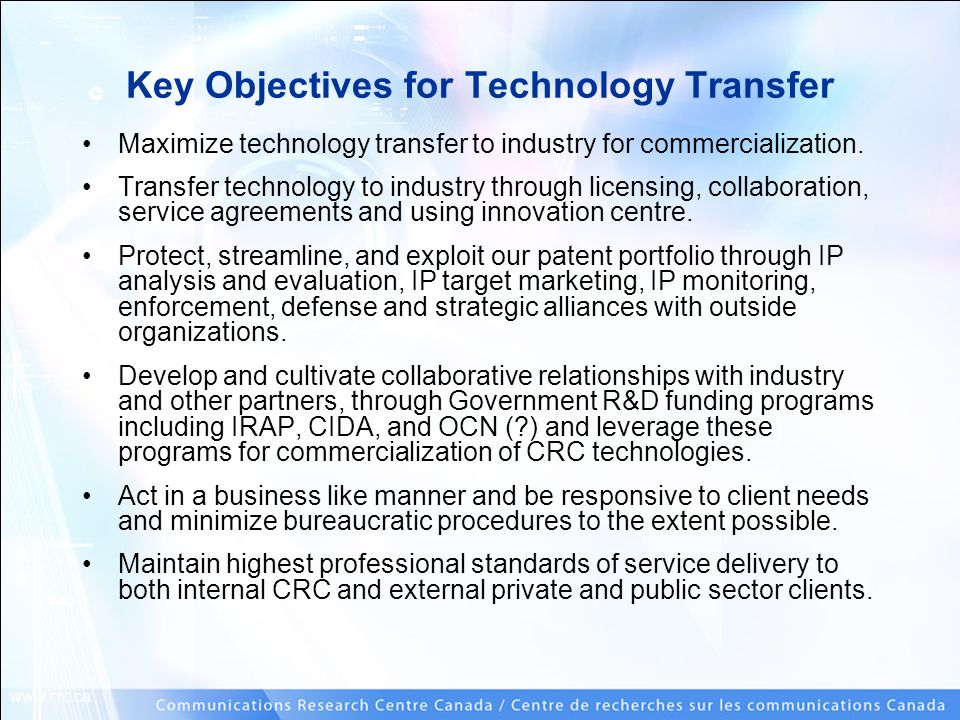 www.crc.ca Key Objectives for Technology Transfer Maximize technology transfer to industry for commercialization.