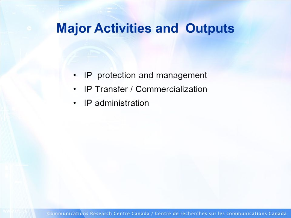 www.crc.ca Major Activities and Outputs IP protection and management IP Transfer / Commercialization IP administration