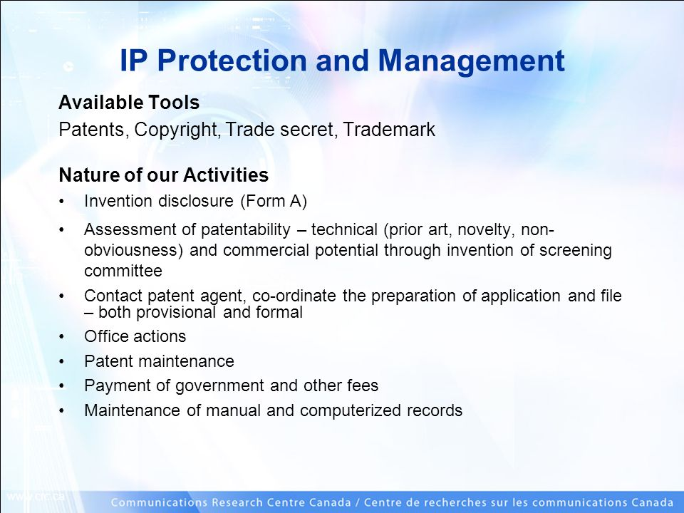 www.crc.ca IP Protection and Management Available Tools Patents, Copyright, Trade secret, Trademark Nature of our Activities Invention disclosure (For