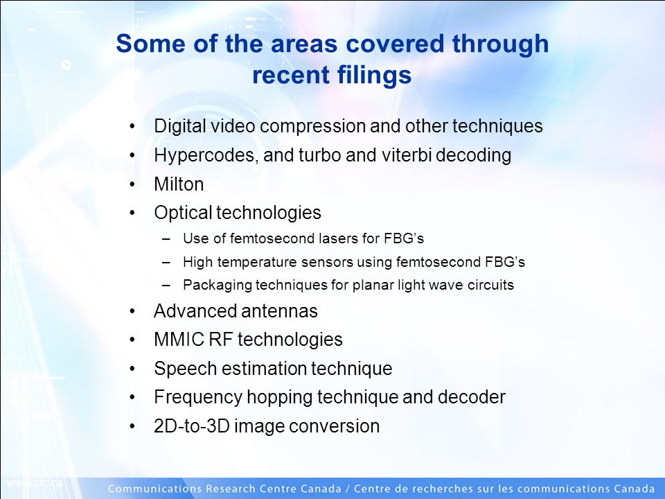 www.crc.ca Some of the areas covered through recent filings Digital video compression and other techniques Hypercodes, and turbo and viterbi decoding