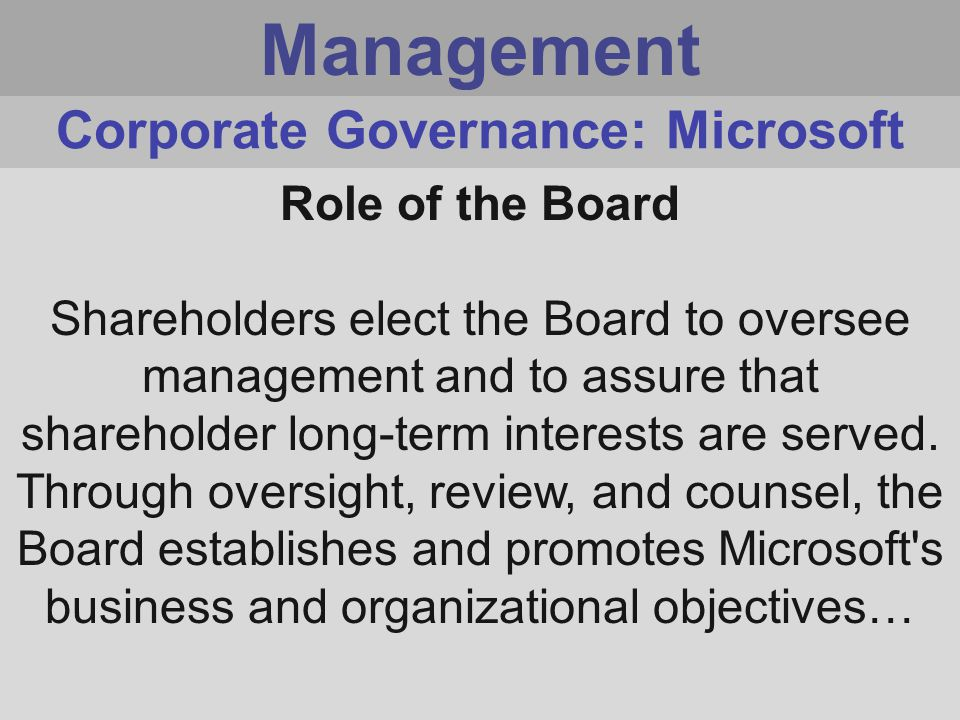 Management Role of the Board Shareholders elect the Board to oversee management and to assure that shareholder long-term interests are served.