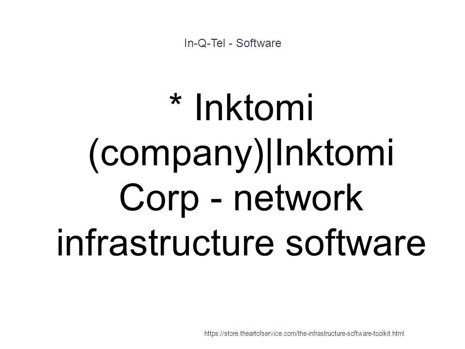 In-Q-Tel - Software 1 * Inktomi (company)|Inktomi Corp - network infrastructure software https://store.theartofservice.com/the-infrastructure-software-toolkit.html