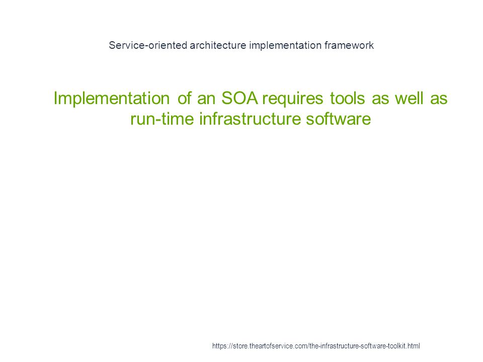 Service-oriented architecture implementation framework 1 Implementation of an SOA requires tools as well as run-time infrastructure software https://store.theartofservice.com/the-infrastructure-software-toolkit.html