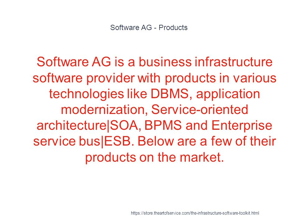 Software AG - Products 1 Software AG is a business infrastructure software provider with products in various technologies like DBMS, application modernization, Service-oriented architecture|SOA, BPMS and Enterprise service bus|ESB.