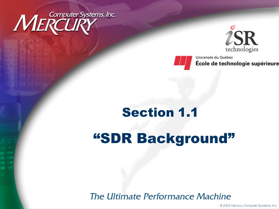 © 2004 Mercury Computer Systems, Inc. Section 1.1 SDR Background