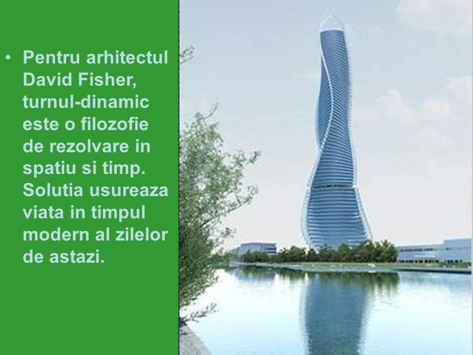 Pentru arhitectul David Fisher, turnul-dinamic este o filozofie de rezolvare in spatiu si timp.