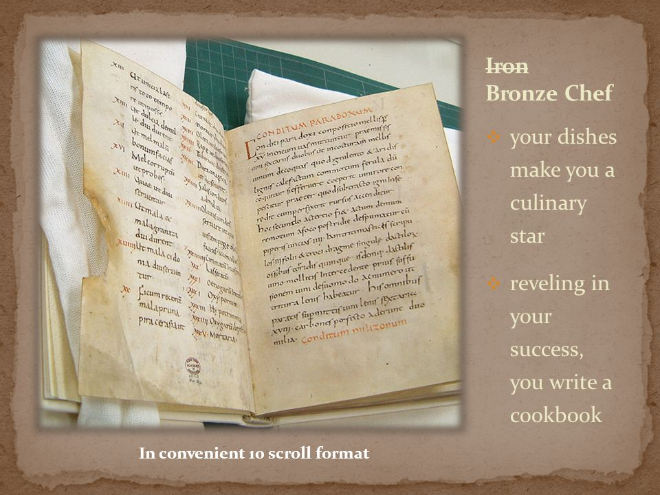  your dishes make you a culinary star  reveling in your success, you write a cookbook In convenient 10 scroll format