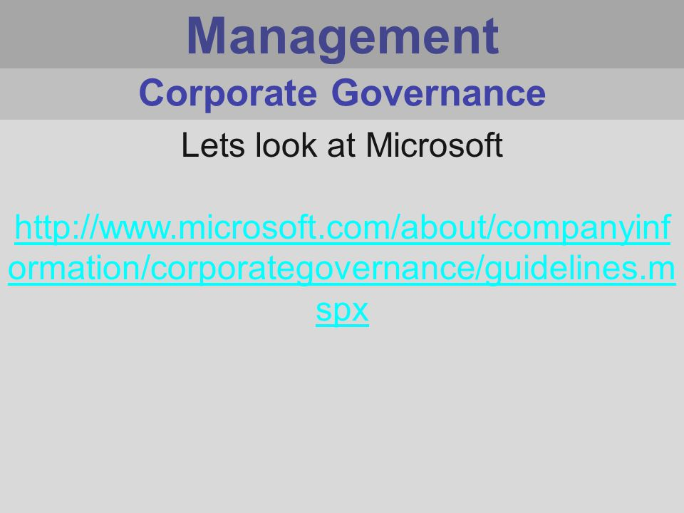 Management Lets look at Microsoft http://www.microsoft.com/about/companyinf ormation/corporategovernance/guidelines.m spx Corporate Governance