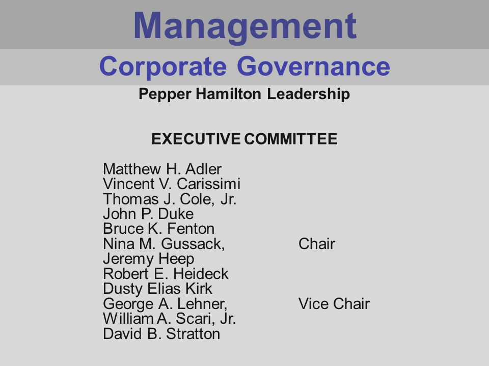 Management Pepper Hamilton Leadership EXECUTIVE COMMITTEE Matthew H.