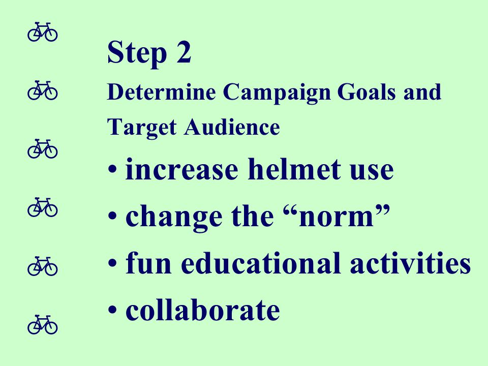 """ Step 2 Determine Campaign Goals and Target Audience increase helmet use change the """"norm"""" fun educational activities collaborate"""