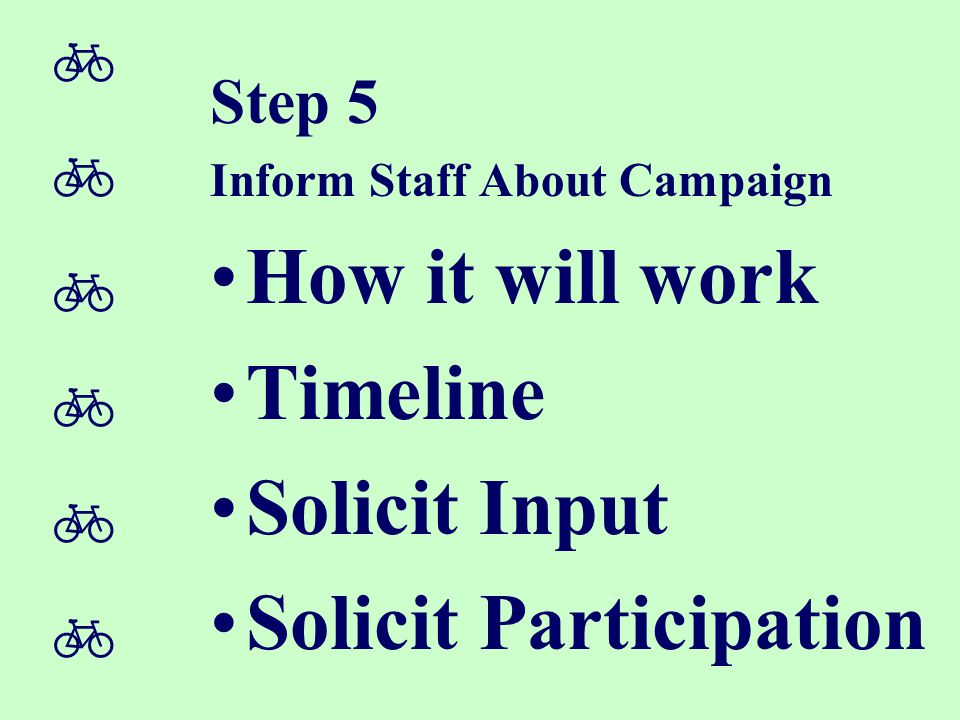  Step 5 Inform Staff About Campaign How it will work Timeline Solicit Input Solicit Participation