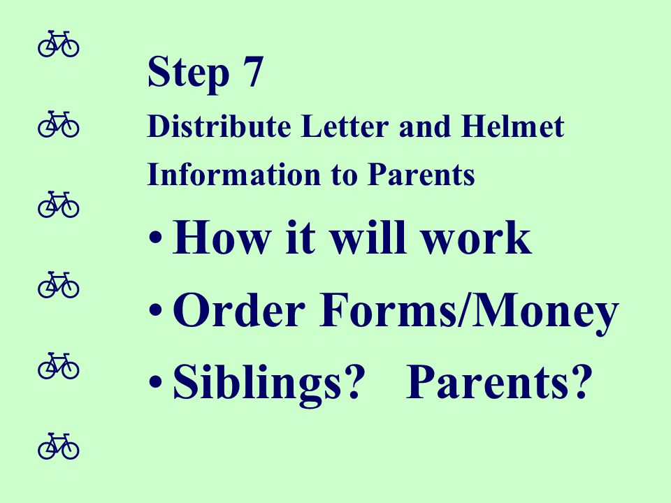  Step 7 Distribute Letter and Helmet Information to Parents How it will work Order Forms/Money Siblings.