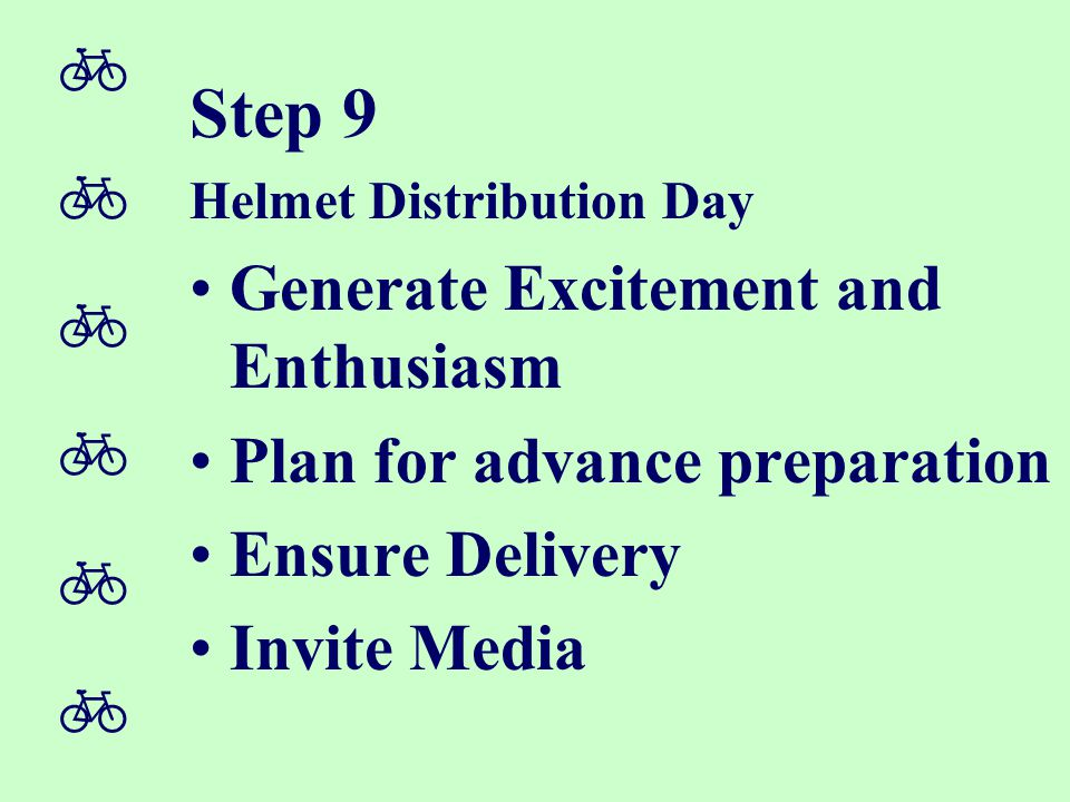  Step 9 Helmet Distribution Day Generate Excitement and Enthusiasm Plan for advance preparation Ensure Delivery Invite Media