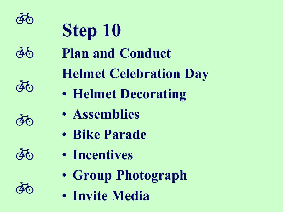  Step 10 Plan and Conduct Helmet Celebration Day Helmet Decorating Assemblies Bike Parade Incentives Group Photograph Invite Media