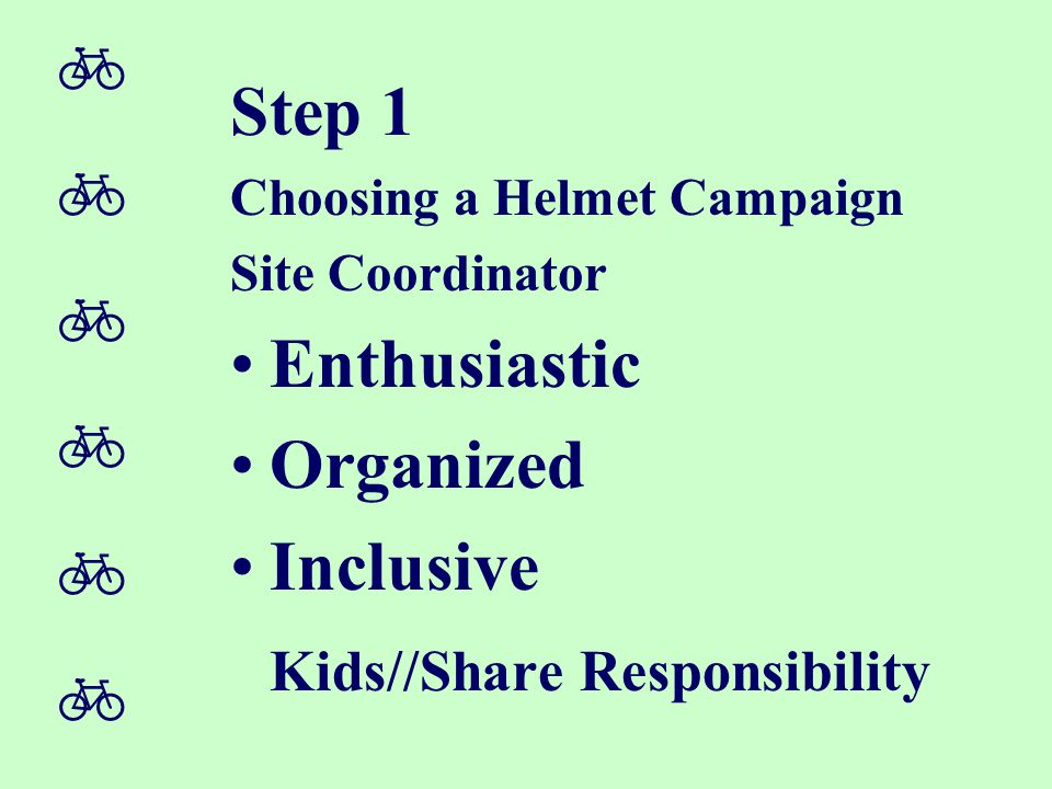  Step 1 Choosing a Helmet Campaign Site Coordinator Enthusiastic Organized Inclusive Kids//Share Responsibility