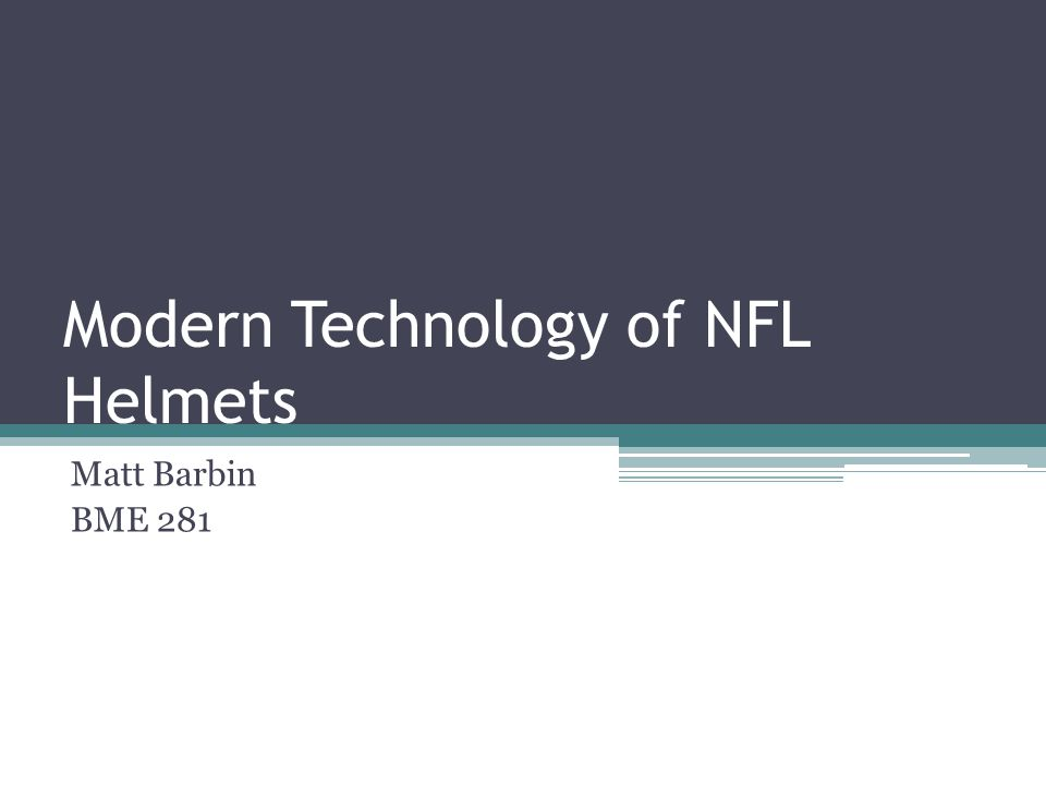 Modern Technology of NFL Helmets Matt Barbin BME 281