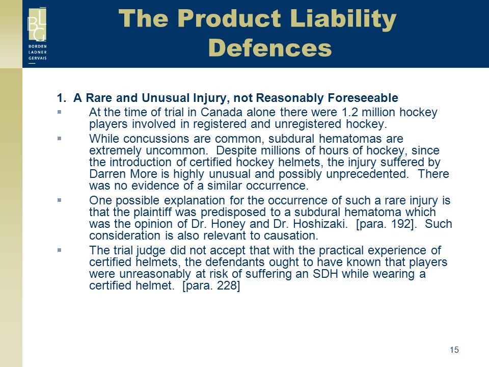 15 The Product Liability Defences 1. A Rare and Unusual Injury, not Reasonably Foreseeable  At the time of trial in Canada alone there were 1.2 milli