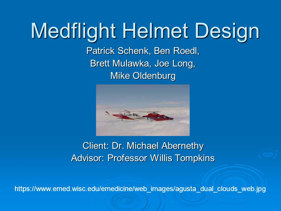 Medflight Helmet Design Patrick Schenk, Ben Roedl, Brett Mulawka, Joe Long, Mike Oldenburg Client: Dr.