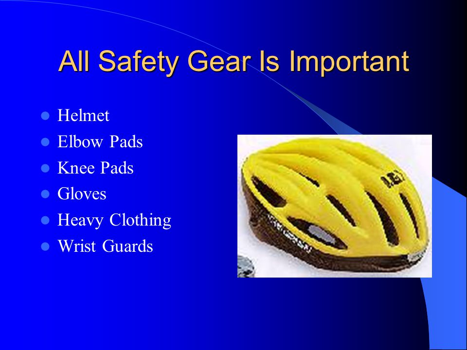 All Safety Gear Is Important Helmet Elbow Pads Knee Pads Gloves Heavy Clothing Wrist Guards