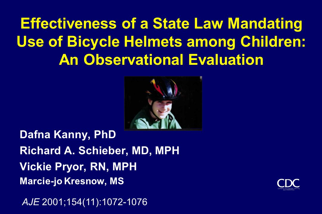 Effectiveness of a State Law Mandating Use of Bicycle Helmets among Children: An Observational Evaluation Dafna Kanny, PhD Richard A.