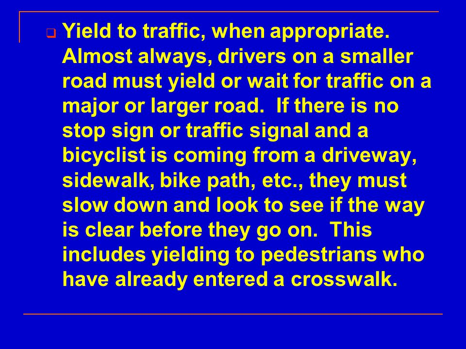  Yield to traffic, when appropriate.