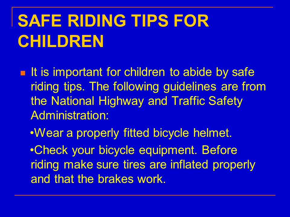 SAFE RIDING TIPS FOR CHILDREN It is important for children to abide by safe riding tips.