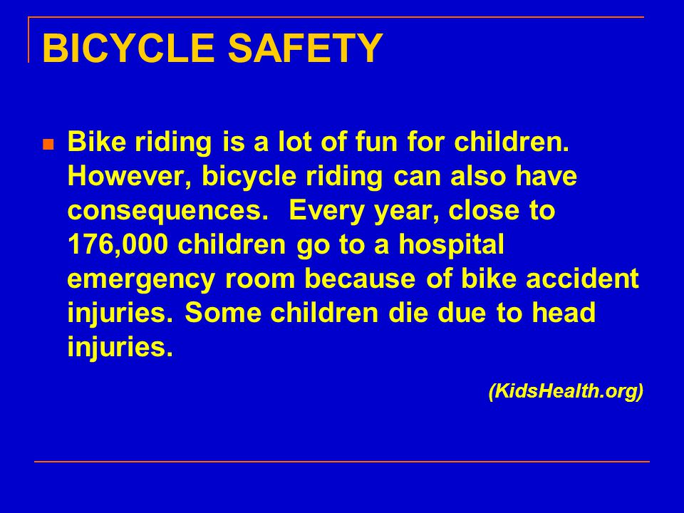BICYCLE SAFETY Bike riding is a lot of fun for children.