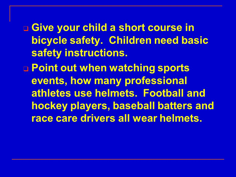  Give your child a short course in bicycle safety.
