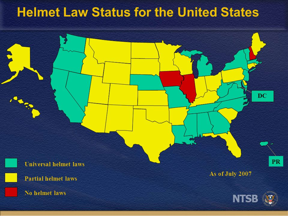 Helmet Law Status for the United States No helmet laws Partial helmet laws As of July 2007 DC Universal helmet laws PR
