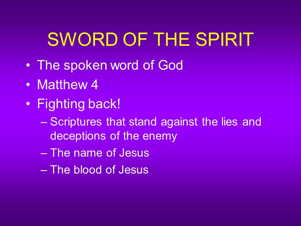 SWORD OF THE SPIRIT The spoken word of God Matthew 4 Fighting back.