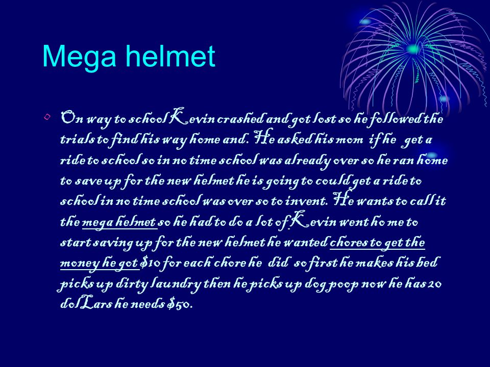 Mega helmet On way to school Kevin crashed and got lost so he followed the trials to find his way home and.
