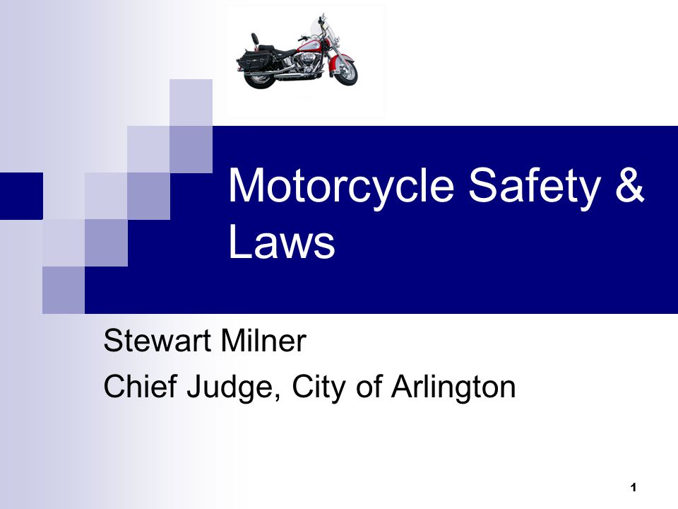 1 Motorcycle Safety & Laws Stewart Milner Chief Judge, City of Arlington