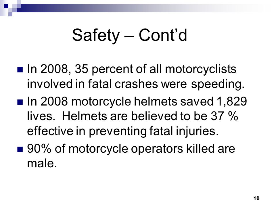 10 Safety – Cont'd In 2008, 35 percent of all motorcyclists involved in fatal crashes were speeding.