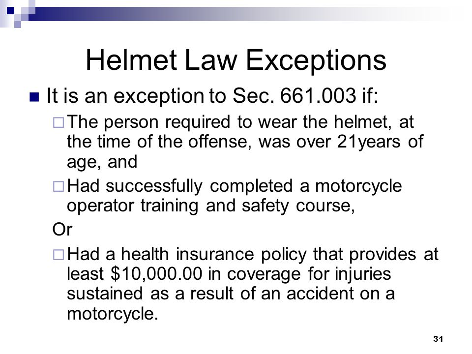31 Helmet Law Exceptions It is an exception to Sec.