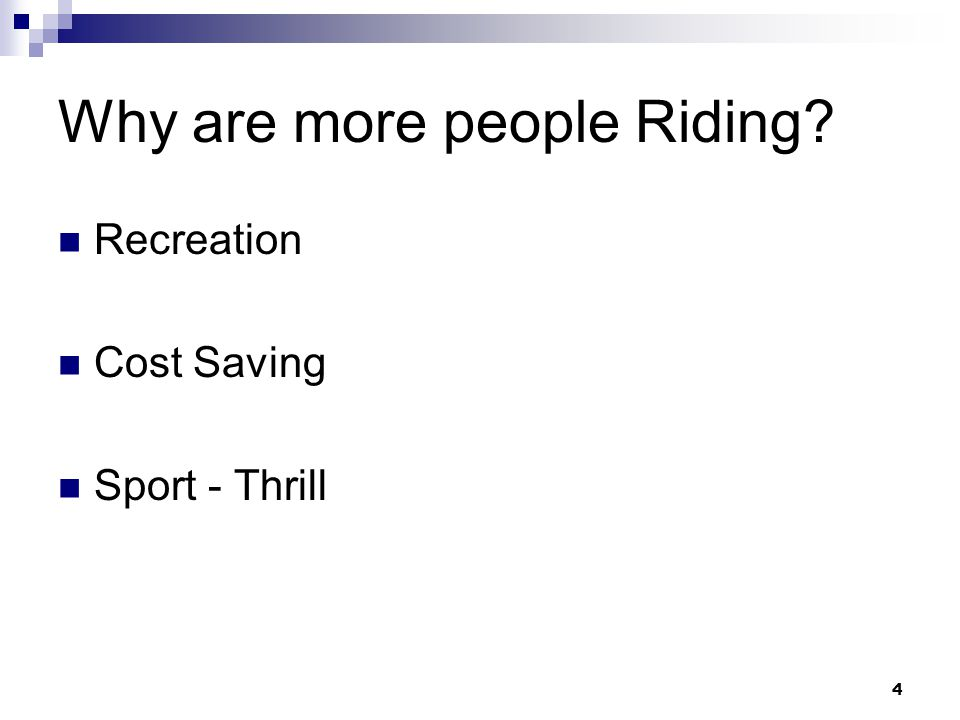 4 Why are more people Riding? Recreation Cost Saving Sport - Thrill
