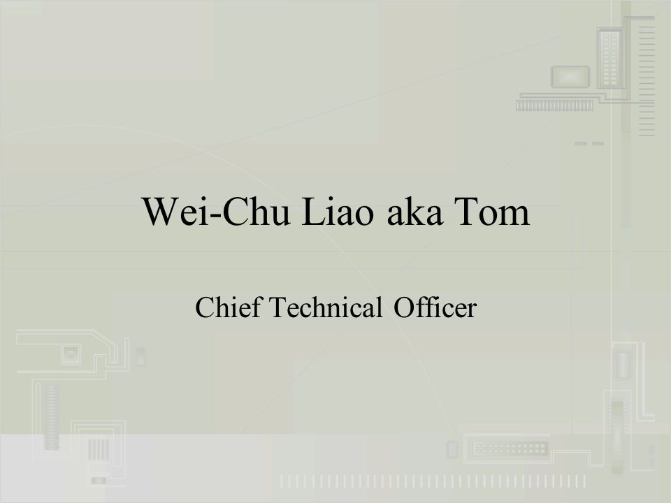 Wei-Chu Liao aka Tom Chief Technical Officer