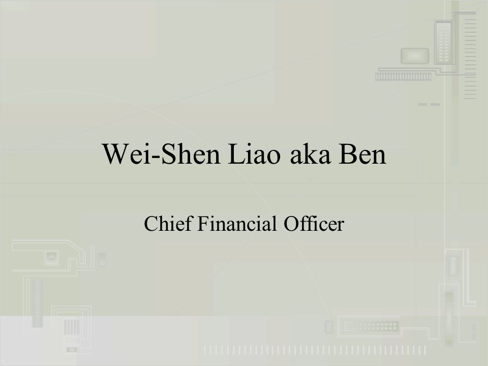 Wei-Shen Liao aka Ben Chief Financial Officer