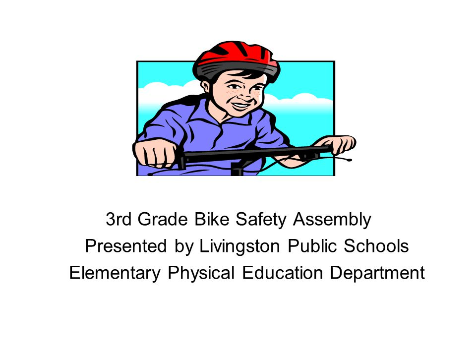 3rd Grade Bike Safety Assembly Presented by Livingston Public Schools Elementary Physical Education Department