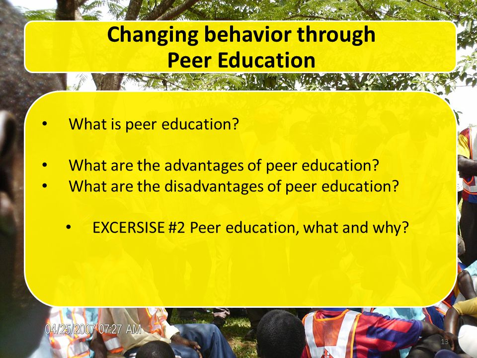 13 Changing behavior through Peer Education What is peer education.