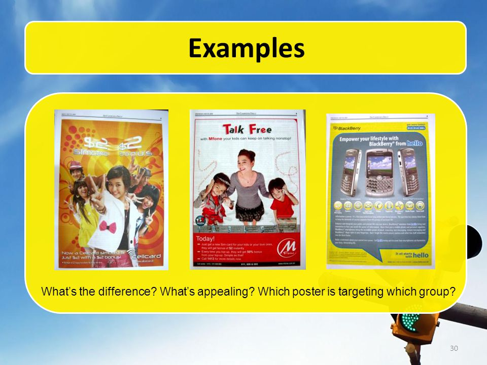 30 Examples What's the difference? What's appealing? Which poster is targeting which group?