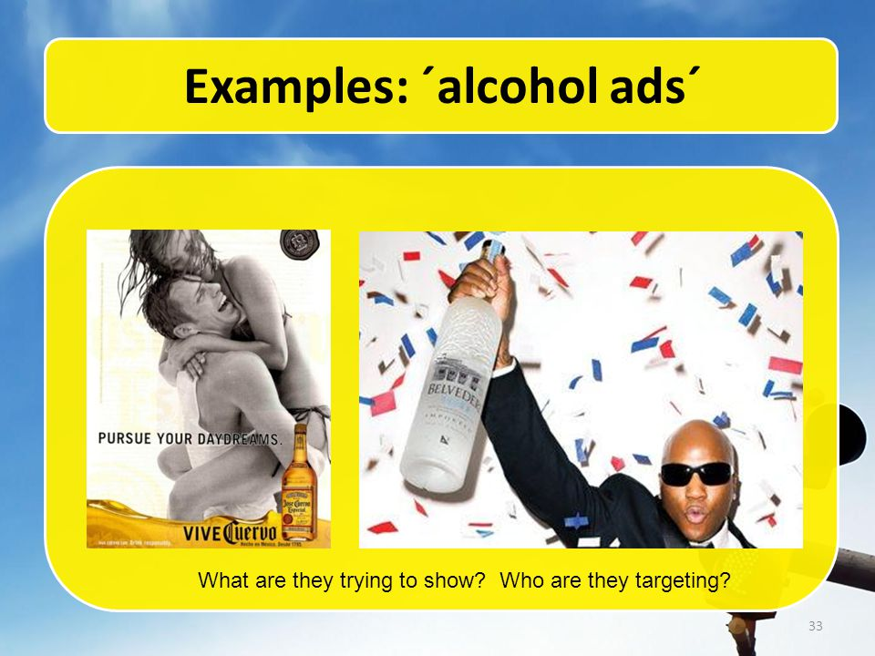 33 Examples: ´alcohol ads´ What are they trying to show Who are they targeting