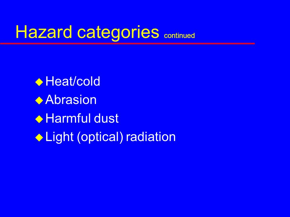 Hazard categories continued  Heat/cold  Abrasion  Harmful dust  Light (optical) radiation