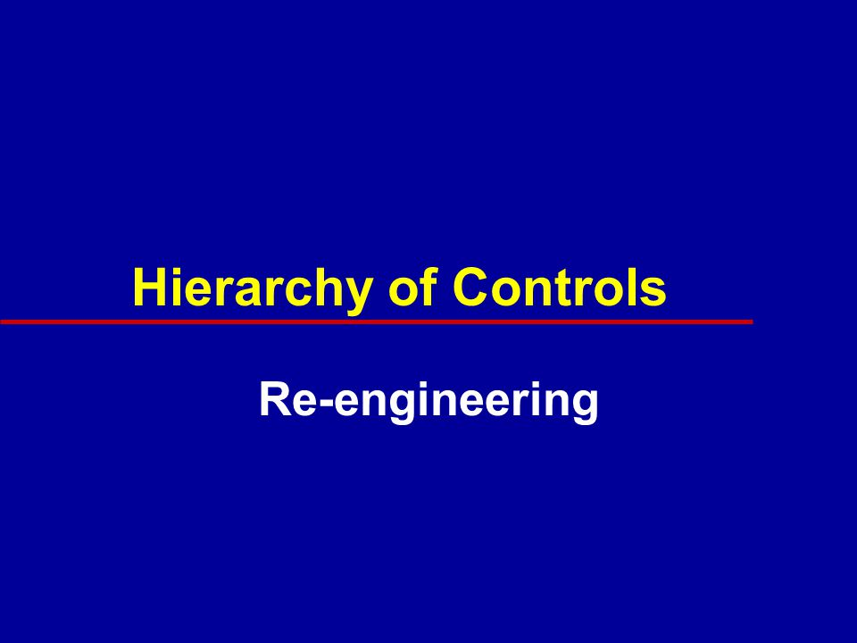 Hazardous Work Process Redesign or re-engineer the work process so as to eliminate the hazard.