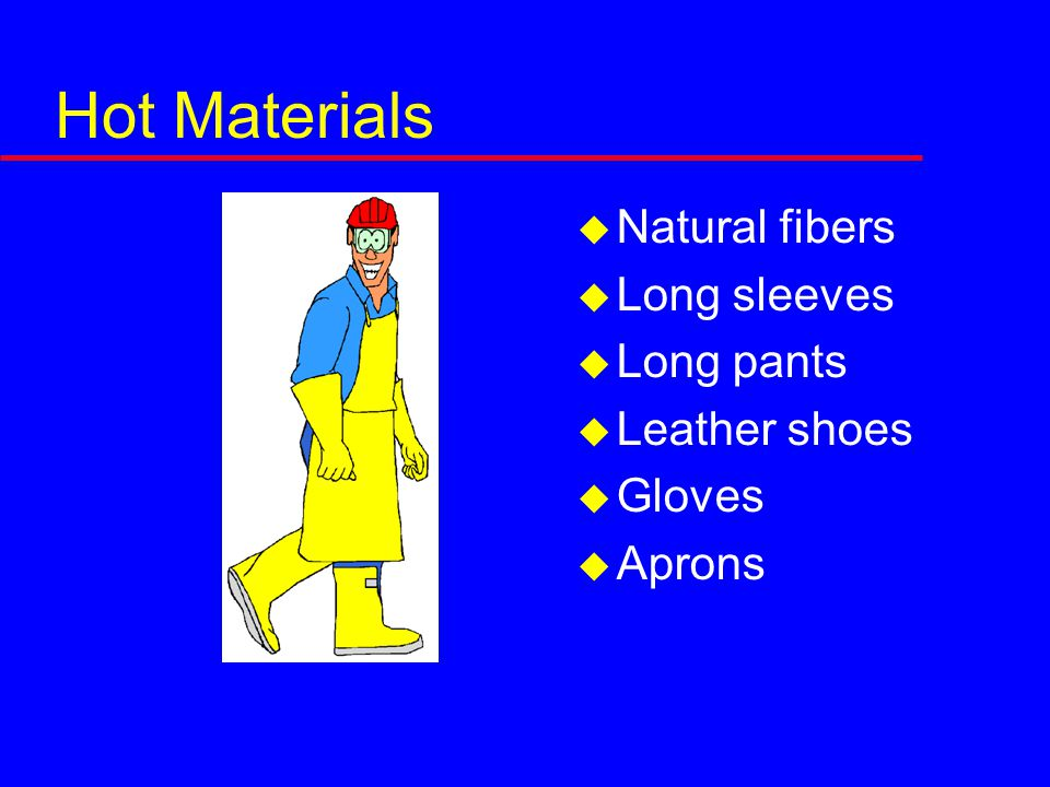 Hot Materials  Natural fibers  Long sleeves  Long pants  Leather shoes  Gloves  Aprons