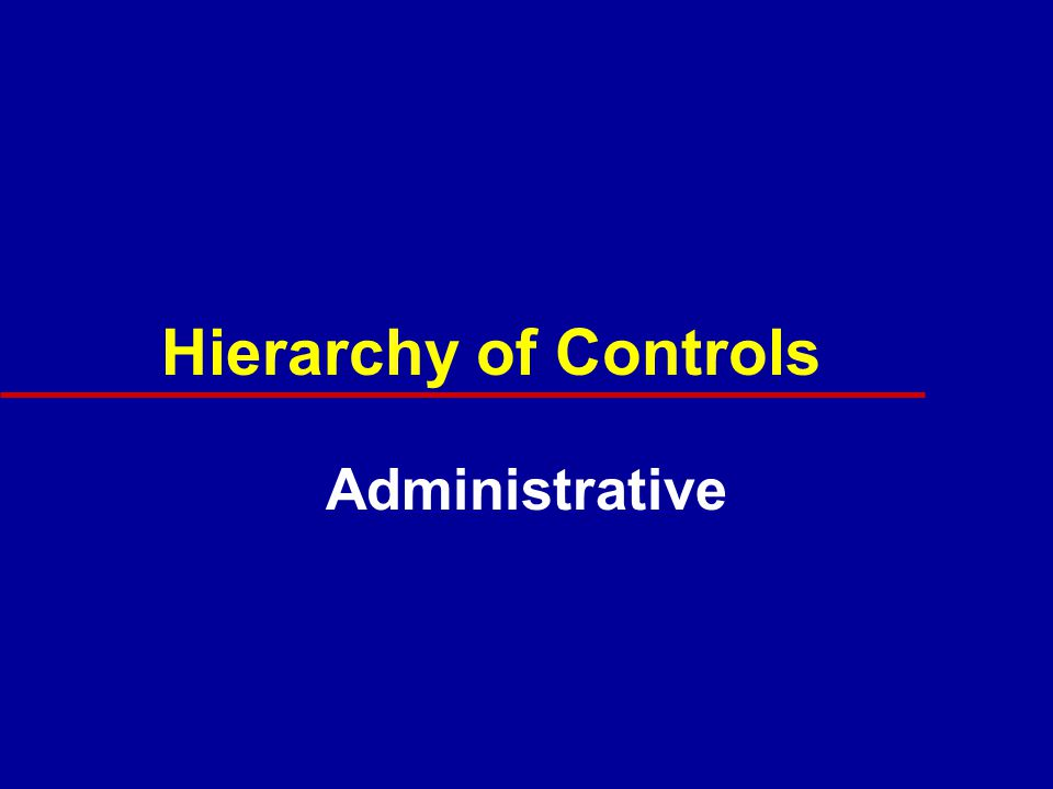 Hierarchy of Controls Administrative