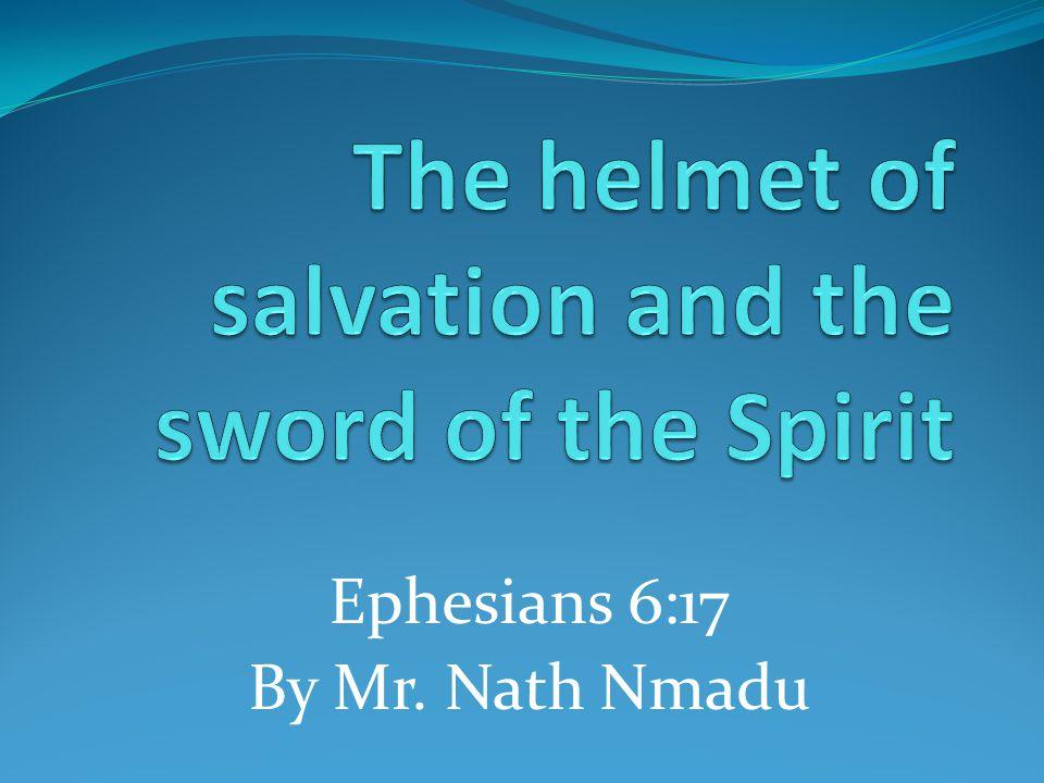 Ephesians 6:17 By Mr. Nath Nmadu