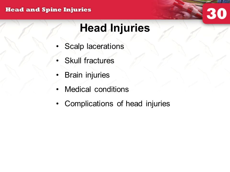 Head Injuries Scalp lacerations Skull fractures Brain injuries Medical conditions Complications of head injuries